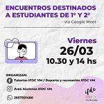 Encuentros destinados a estudiantes de 1° y 2°.Vía Google Meet.